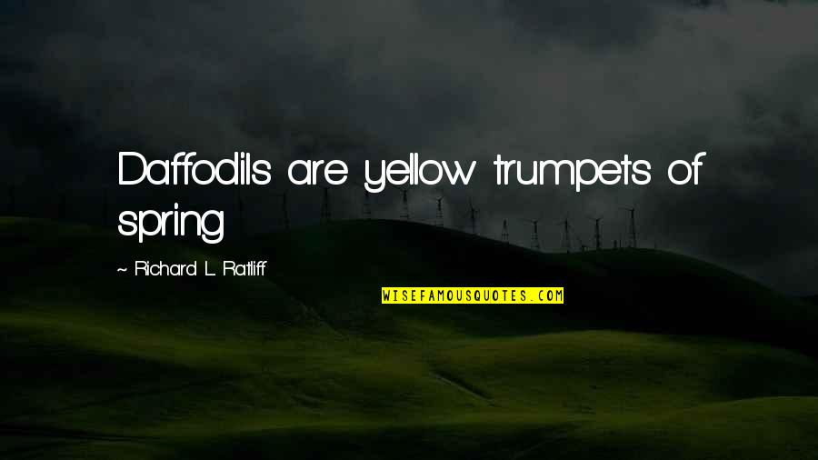 Spring Flowers Quotes By Richard L. Ratliff: Daffodils are yellow trumpets of spring