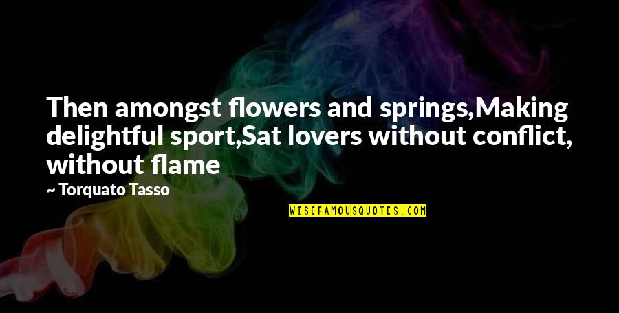 Spring Flowers Quotes By Torquato Tasso: Then amongst flowers and springs,Making delightful sport,Sat lovers