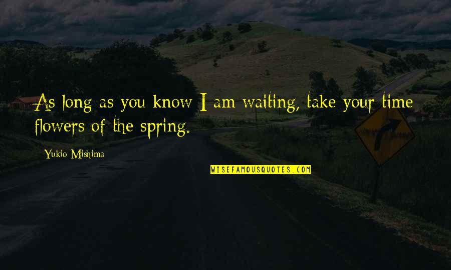 Spring Flowers Quotes By Yukio Mishima: As long as you know I am waiting,
