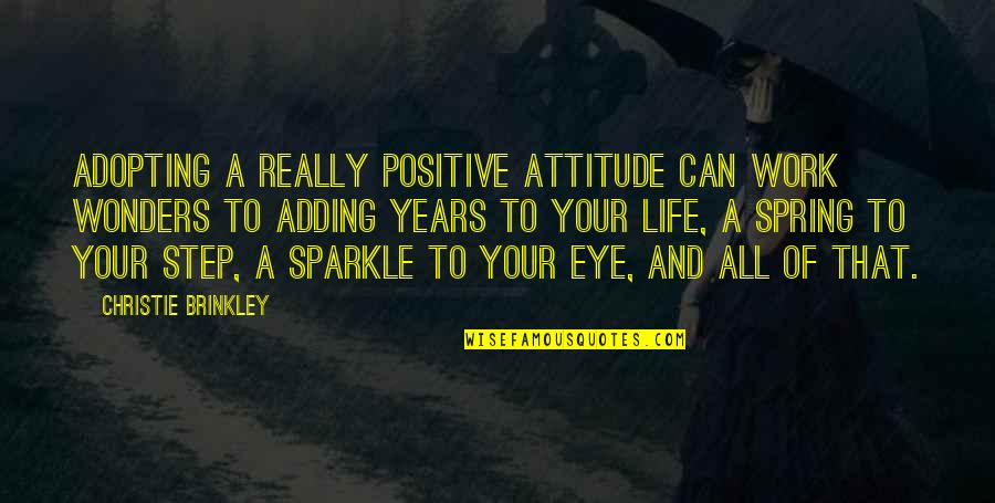 Spring In My Step Quotes By Christie Brinkley: Adopting a really positive attitude can work wonders