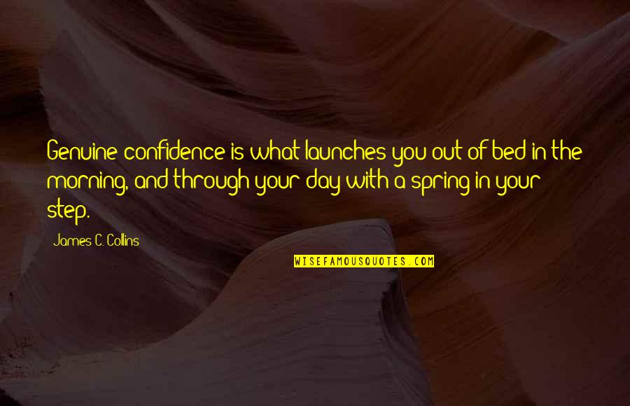 Spring In My Step Quotes By James C. Collins: Genuine confidence is what launches you out of