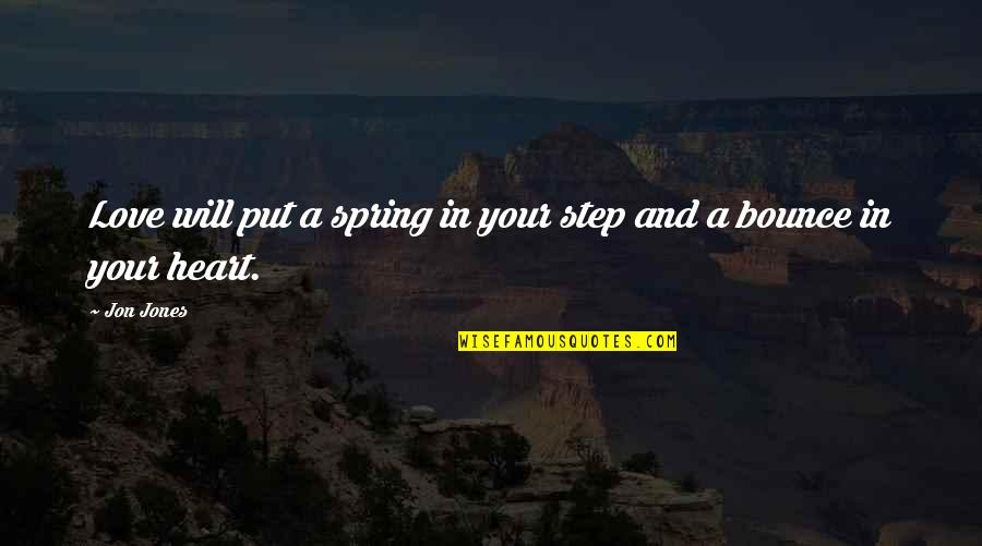 Spring In My Step Quotes By Jon Jones: Love will put a spring in your step