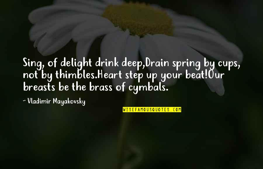 Spring In My Step Quotes By Vladimir Mayakovsky: Sing, of delight drink deep,Drain spring by cups,