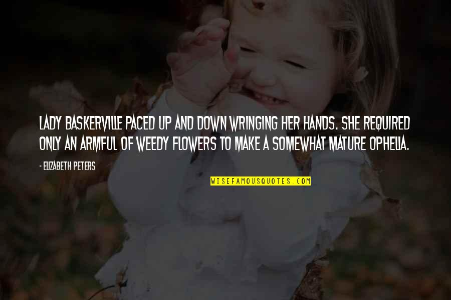 Spring Wildflowers Quotes By Elizabeth Peters: Lady Baskerville paced up and down wringing her