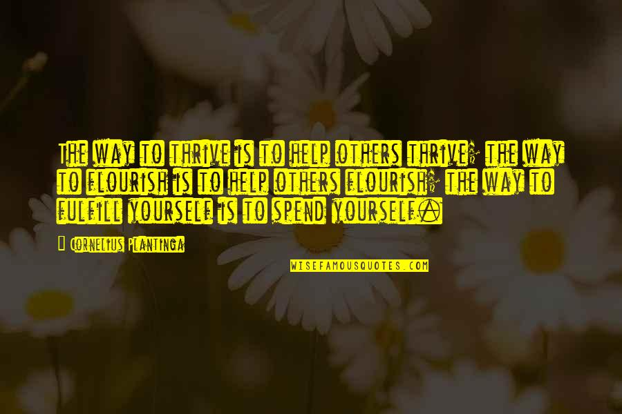 Springfield Pervert Quotes By Cornelius Plantinga: The way to thrive is to help others