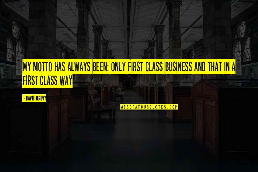 Springfield Pervert Quotes By David Ogilvy: My motto has always been: Only first class