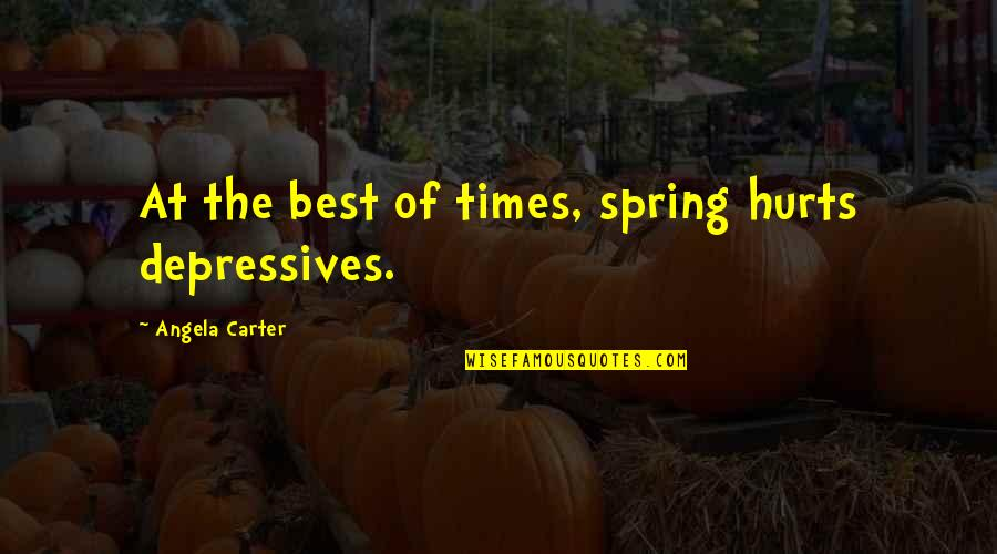 Spring'st Quotes By Angela Carter: At the best of times, spring hurts depressives.