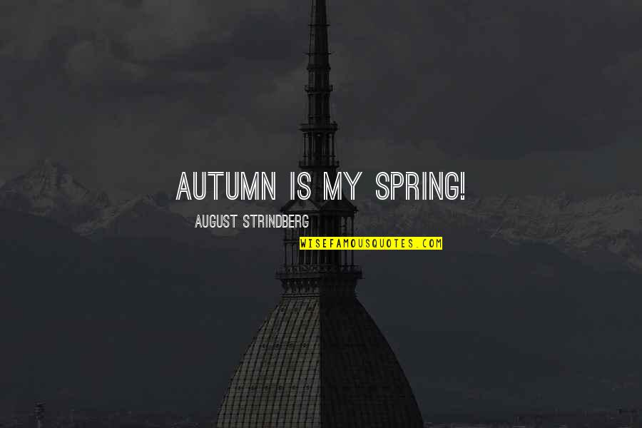 Spring'st Quotes By August Strindberg: Autumn is my spring!