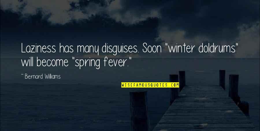 """Spring'st Quotes By Bernard Williams: Laziness has many disguises. Soon """"winter doldrums"""" will"""