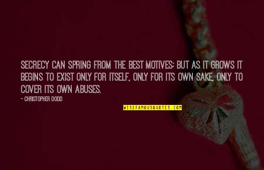 Spring'st Quotes By Christopher Dodd: Secrecy can spring from the best motives; but
