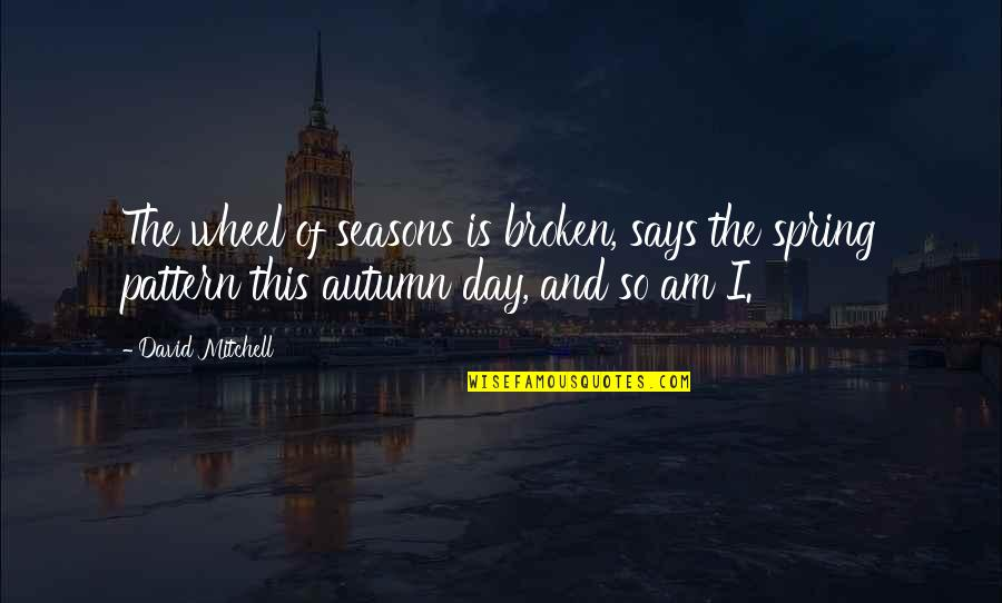 Spring'st Quotes By David Mitchell: The wheel of seasons is broken, says the