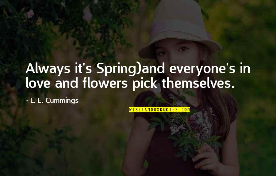 Spring'st Quotes By E. E. Cummings: Always it's Spring)and everyone's in love and flowers