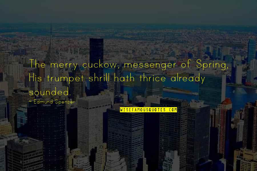 Spring'st Quotes By Edmund Spenser: The merry cuckow, messenger of Spring, His trumpet