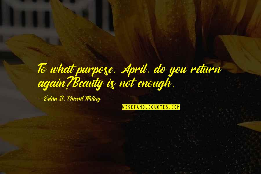Spring'st Quotes By Edna St. Vincent Millay: To what purpose, April, do you return again?Beauty