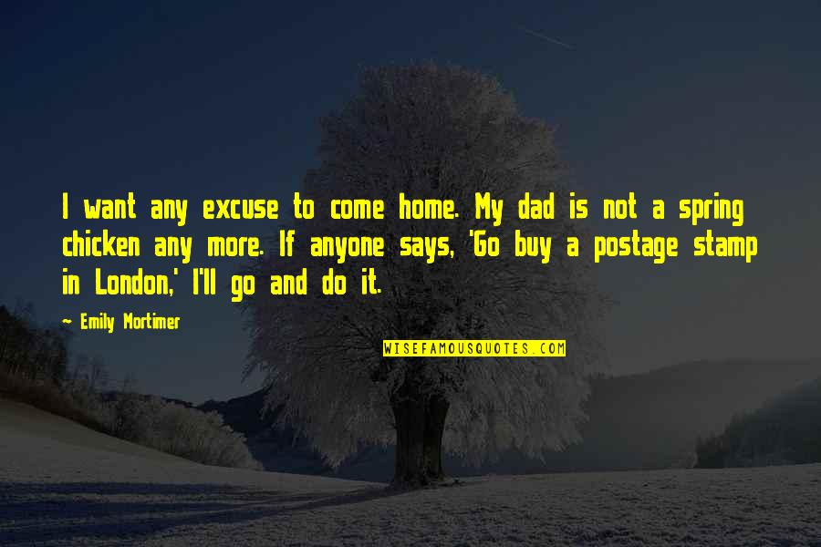 Spring'st Quotes By Emily Mortimer: I want any excuse to come home. My