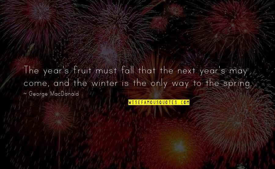Spring'st Quotes By George MacDonald: The year's fruit must fall that the next