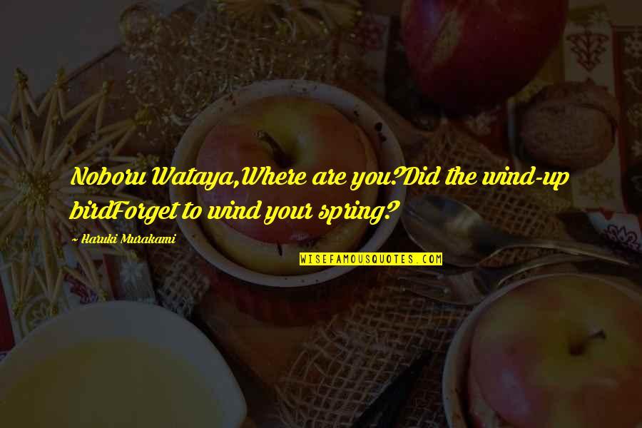 Spring'st Quotes By Haruki Murakami: Noboru Wataya,Where are you?Did the wind-up birdForget to