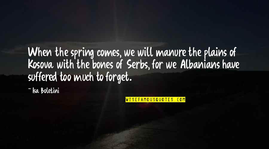 Spring'st Quotes By Isa Boletini: When the spring comes, we will manure the