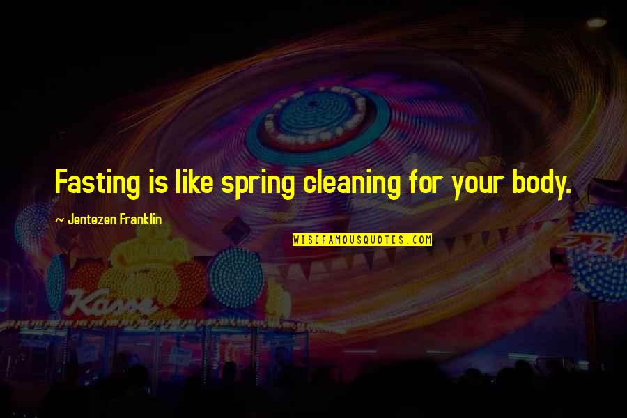Spring'st Quotes By Jentezen Franklin: Fasting is like spring cleaning for your body.