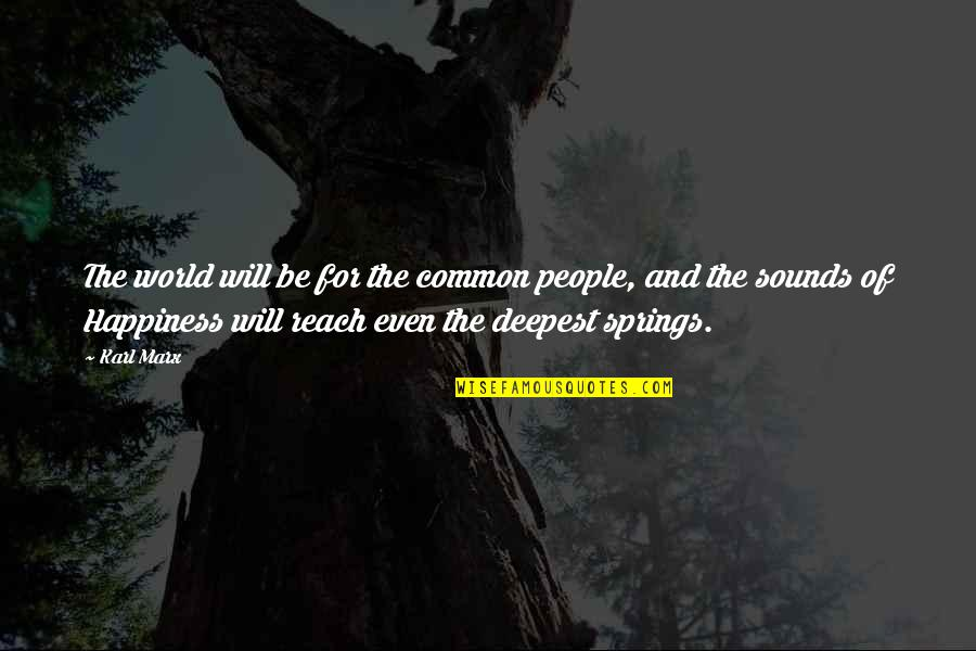 Spring'st Quotes By Karl Marx: The world will be for the common people,