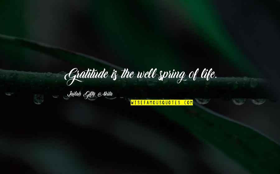 Spring'st Quotes By Lailah Gifty Akita: Gratitude is the well spring of life.