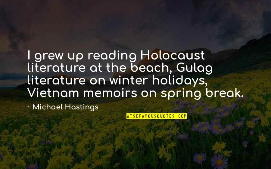 Spring'st Quotes By Michael Hastings: I grew up reading Holocaust literature at the