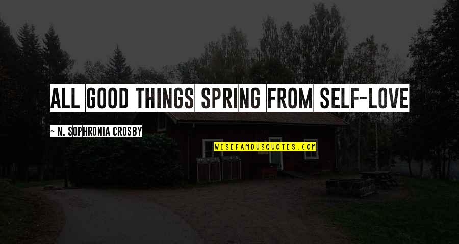 Spring'st Quotes By N. Sophronia Crosby: All good things spring from Self-Love