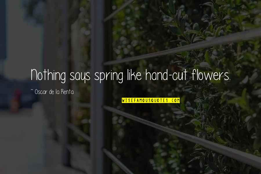 Spring'st Quotes By Oscar De La Renta: Nothing says spring like hand-cut flowers.