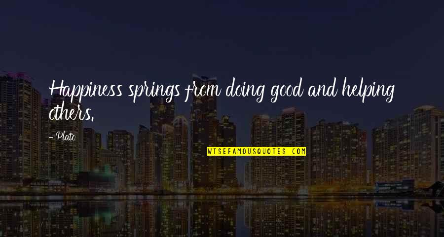Spring'st Quotes By Plato: Happiness springs from doing good and helping others.