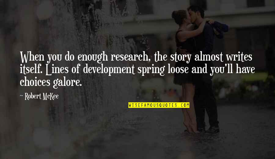 Spring'st Quotes By Robert McKee: When you do enough research, the story almost