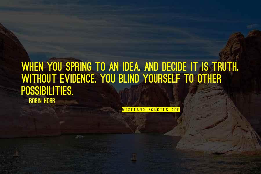 Spring'st Quotes By Robin Hobb: When you spring to an idea, and decide