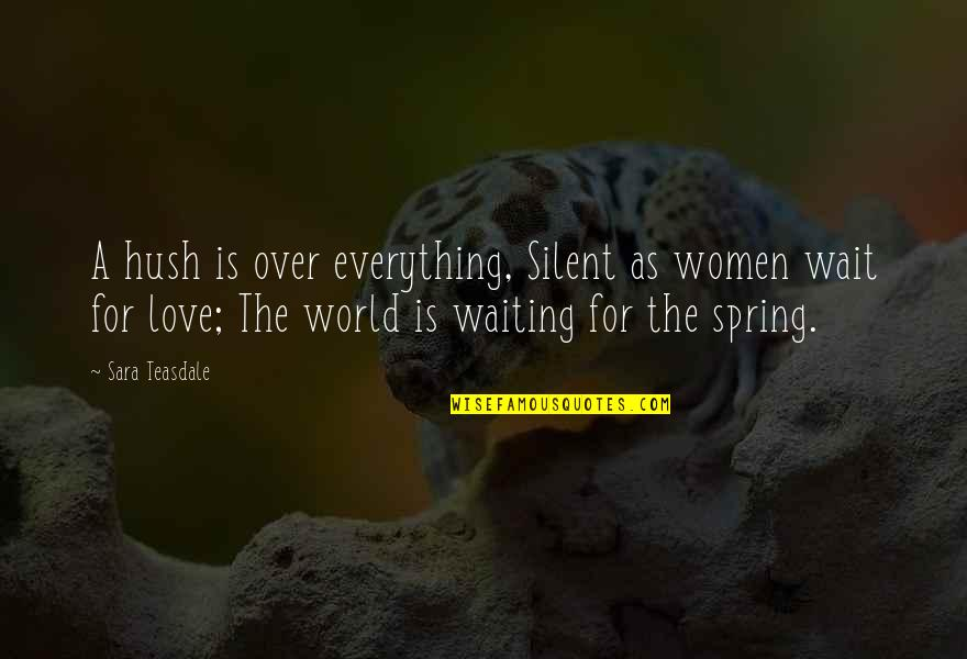 Spring'st Quotes By Sara Teasdale: A hush is over everything, Silent as women