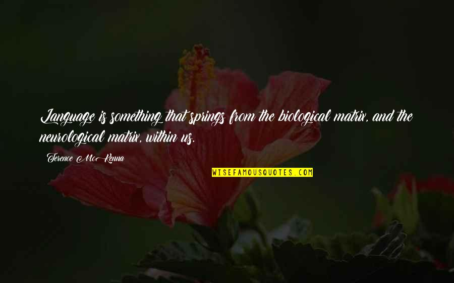 Spring'st Quotes By Terence McKenna: Language is something that springs from the biological