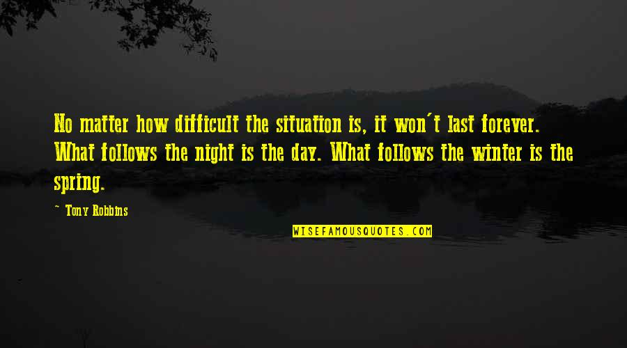 Spring'st Quotes By Tony Robbins: No matter how difficult the situation is, it