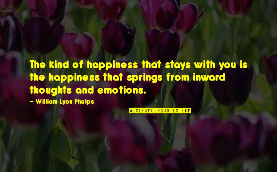 Spring'st Quotes By William Lyon Phelps: The kind of happiness that stays with you