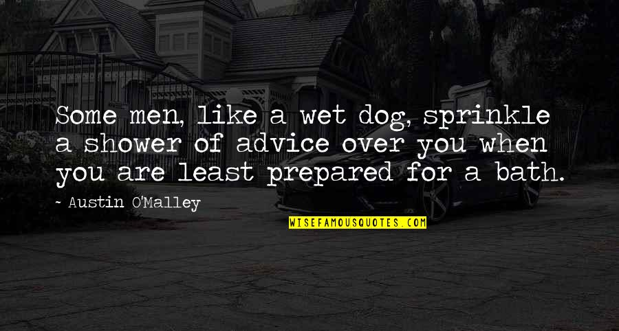 Sprinkle Shower Quotes By Austin O'Malley: Some men, like a wet dog, sprinkle a