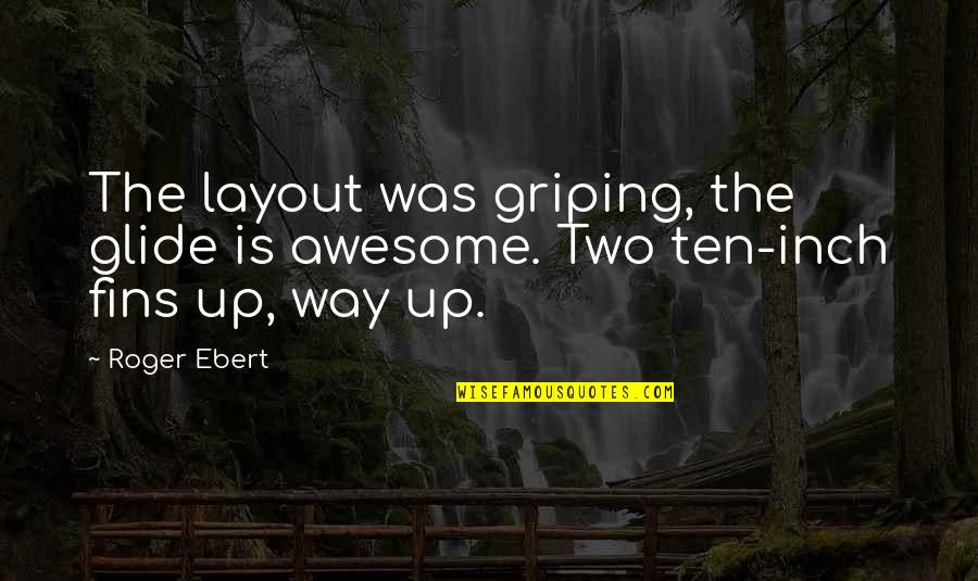 Sprite Rapper Quotes By Roger Ebert: The layout was griping, the glide is awesome.