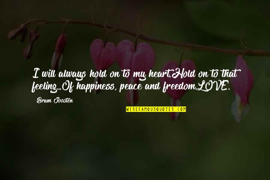 Sprits Quotes By Bram Joosten: I will always hold on to my heart.Hold