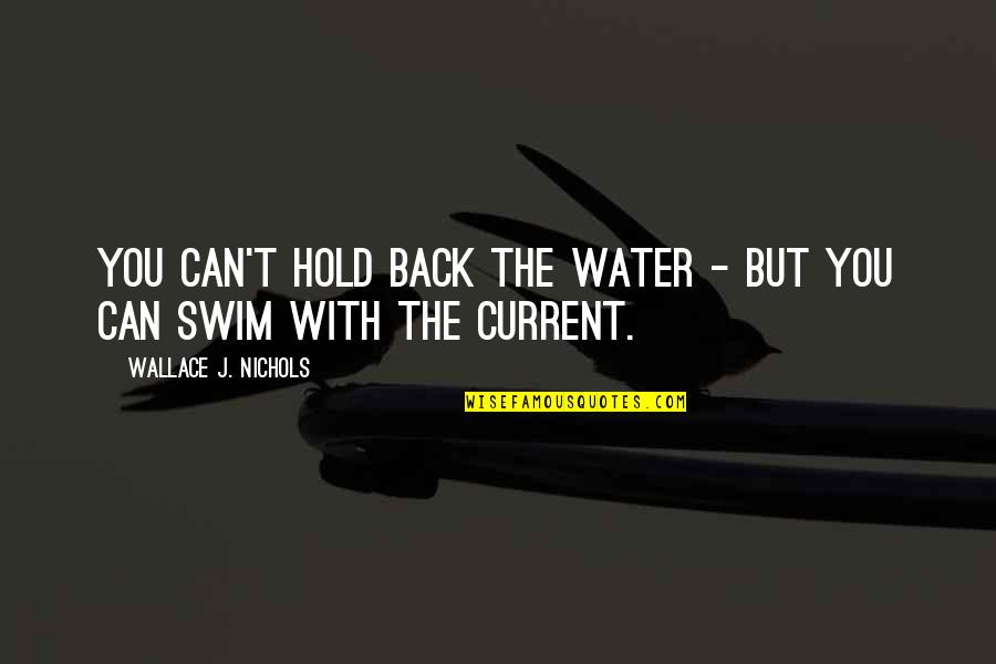 Sprits Quotes By Wallace J. Nichols: You can't hold back the water - but