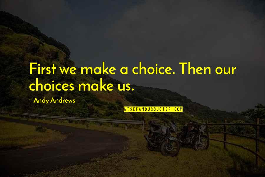 Spritzing Quotes By Andy Andrews: First we make a choice. Then our choices