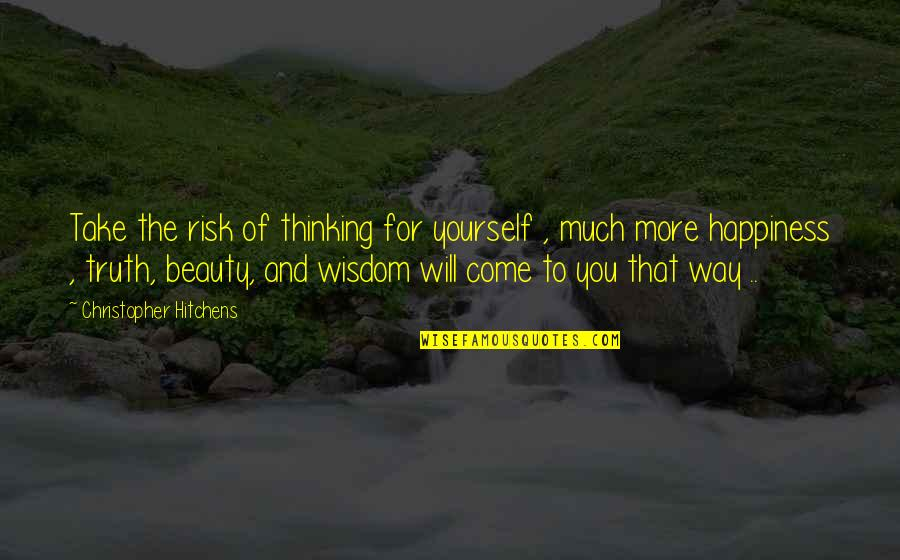 Spritzing Quotes By Christopher Hitchens: Take the risk of thinking for yourself ,
