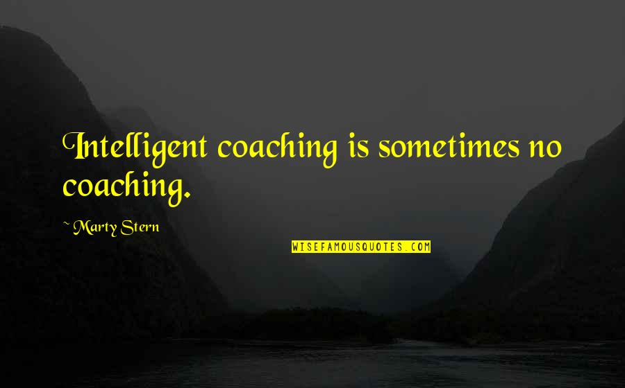 Spritzing Quotes By Marty Stern: Intelligent coaching is sometimes no coaching.