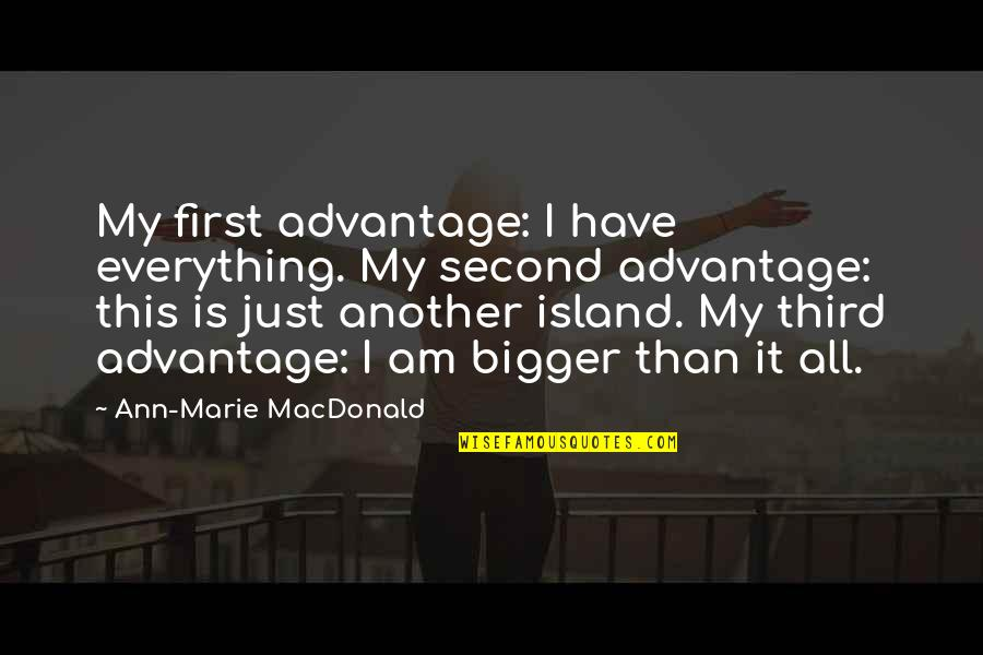 Spunked Quotes By Ann-Marie MacDonald: My first advantage: I have everything. My second