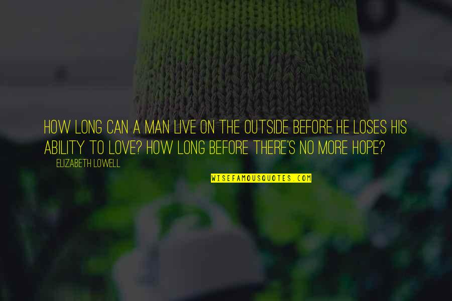 Spunked Quotes By Elizabeth Lowell: How long can a man live on the