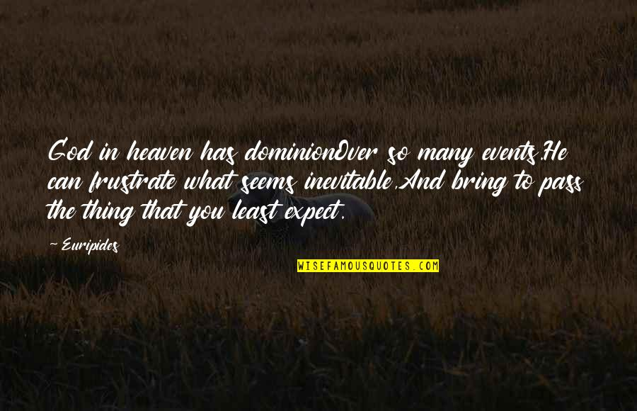 Spunked Quotes By Euripides: God in heaven has dominionOver so many events.He
