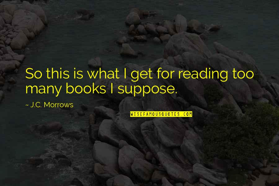 Spunked Quotes By J.C. Morrows: So this is what I get for reading
