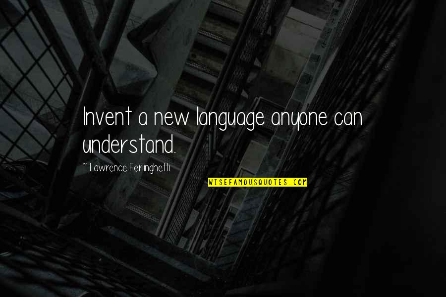 Spunked Quotes By Lawrence Ferlinghetti: Invent a new language anyone can understand.