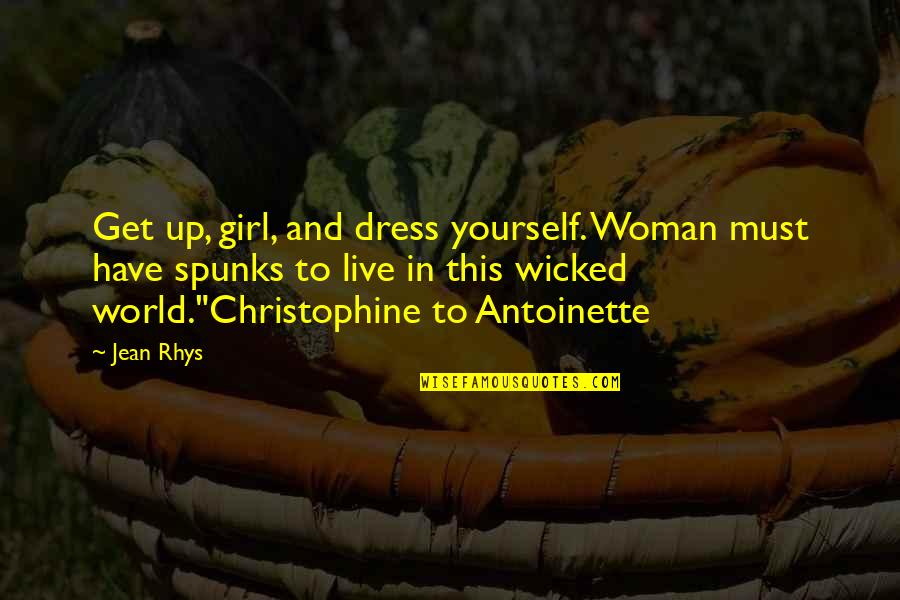 Spunks Quotes By Jean Rhys: Get up, girl, and dress yourself. Woman must