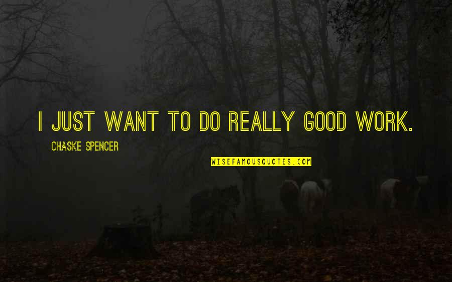 Spurgeon Limited Atonement Quotes By Chaske Spencer: I just want to do really good work.