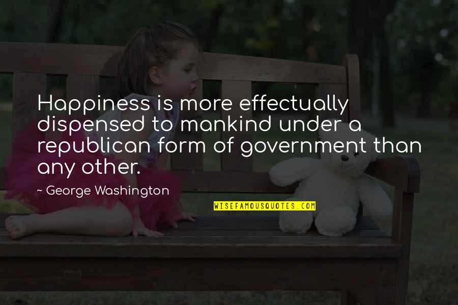 Spurgeon Limited Atonement Quotes By George Washington: Happiness is more effectually dispensed to mankind under